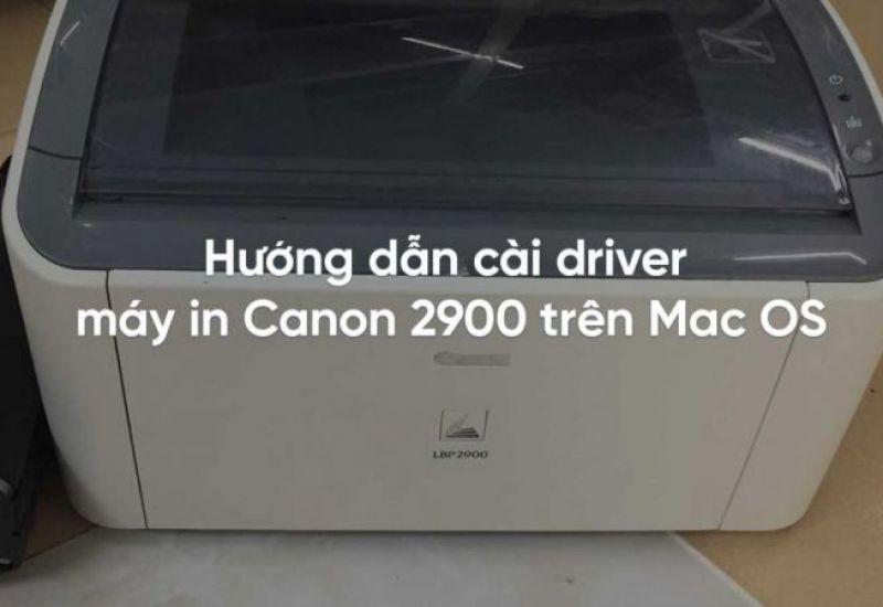 Hướng dẫn cài driver máy in Canon 2900 trên Mac OS